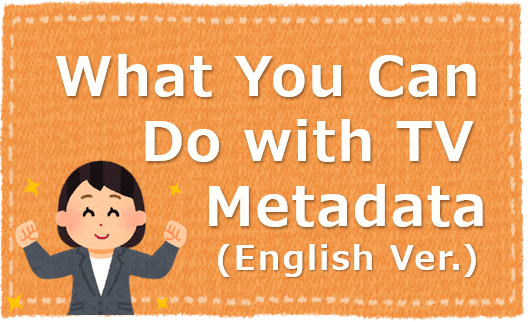 What You Can Do With TV Metadata (English Ver.)